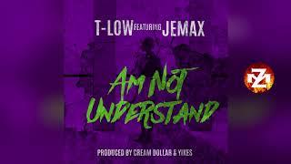 T-LOW Ft. JEMAX - AM NOT UNDERSTAND |ZEDMUSIC| ZAMBIAN MUSIC 2018