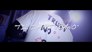 I.L Will • Til I Meet Vonno | [Official Video] Filmed By @RayyMoneyyy