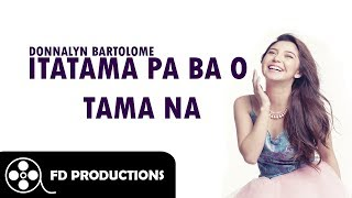 (Lyrics) Itatama Pa ba o Tama na - Donnalyn Bartolome