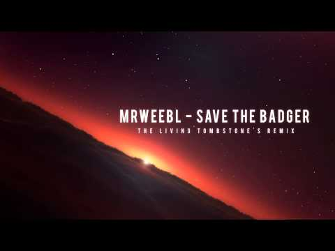 MrWeebl - Save The Badger (The Living Tombstone's Remix)