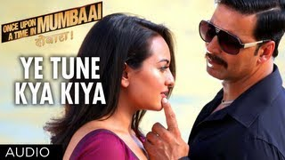 Ye Tune Kya Kiya Full Song (Audio) Once upon A Time In Mumbaai Dobara | Akshay Kumar, Sonakshi Sinha