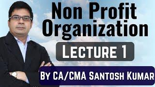 Non Profit Organization accounting  Lecture1 by Santosh kumar( CA/CMA)
