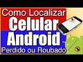 Como rastrear celular perdido ou roubado usando o localizador GPS do Google ou o Avast Anti-Theft