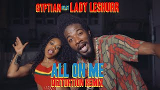 Gyptian - All On Me (Diztortion Remix) (ft. Lady Leshurr )