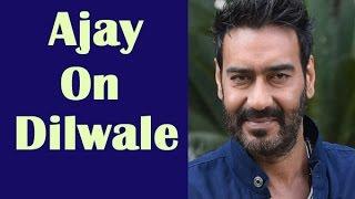 Ajay Devgn Dilwale is a big film - TOI