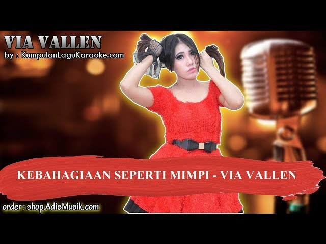 KEBAHAGIAAN SEPERTI MIMPI - VIA VALLEN Karaoke