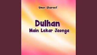 Dulhan Main Lekar Jaonga