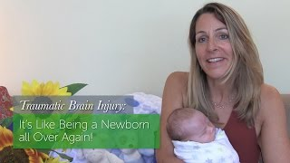 TBI: It's Like Being A Newborn All Over Again!