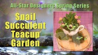 All-Star Designers Spring Series: Snail Succulent Teacup Garden