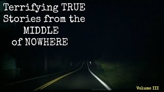 getlinkyoutube.com-Terrifying TRUE Stories from the Middle of Nowhere - Volume III