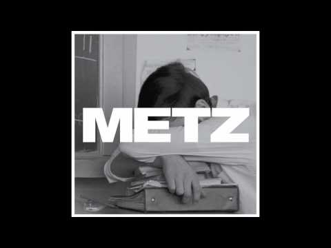 METZ - Wet Blanket (not the video)