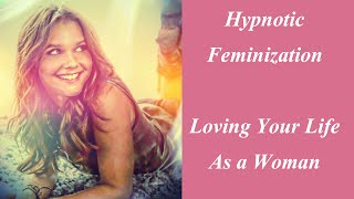 getlinkyoutube.com-Hypnotic feminization Loving Your Life as a Woman