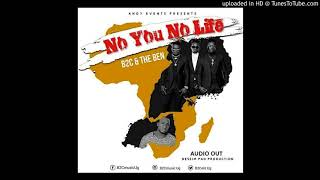 No You No Life by B2C & The ben (New  Music)2018