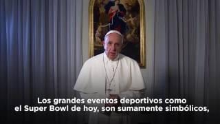 Videomensaje del Papa Francisco para el Super Bowl 2017
