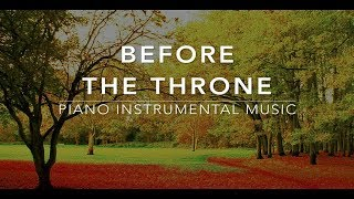 Before The Throne - 3 Hour Piano Music | Prayer Music | Meditation Music | Healing Music |