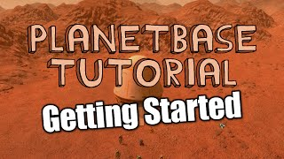 Planetbase Tutorial - GETTING STARTED - Planetbase walkthrough and tips