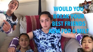 WOULD YOU BREAK YOUR BEST FRIENDS ARM FOR 6 MIL DOLLARS