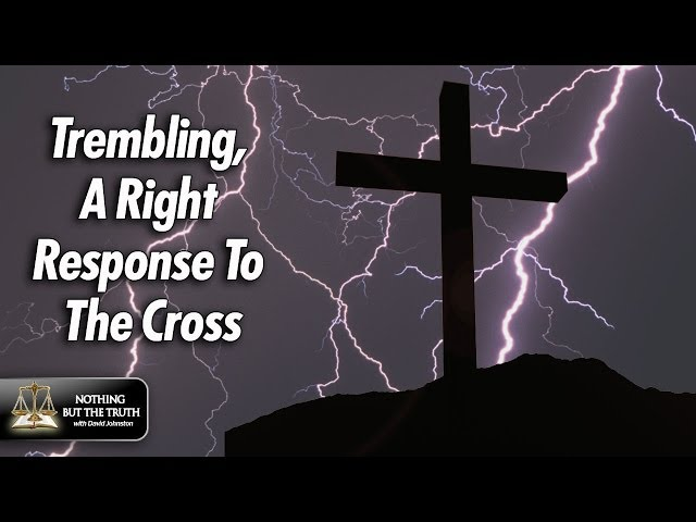 Trembling - The Right Response to the Cross