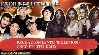 REGGAETÓN LENTO BAILEMOS -  CNCO FT LITTLE MIX Karaoke
