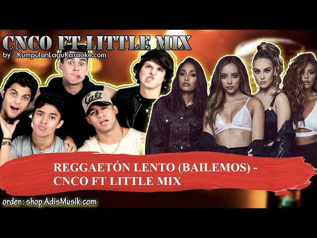 REGGAETÓN LENTO BAILEMOS -  CNCO FT LITTLE MIX Karaoke