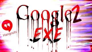 GOOGLE.EXE 2 - GOOGLE HANGOUTS CALL WITH S͞͠͡À̧̧T͘͡A̵̧͝N̵̨̡͘͞