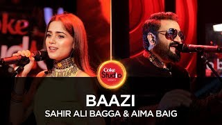 Sahir Ali Bagga & Aima Baig, Baazi, Coke Studio Season 10, Episode 3. width=