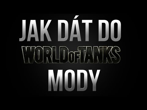 Jak dát do World of Tanks Mody