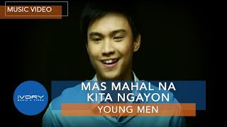 Young Men | Mas Mahal Na Kita Ngayon | Official Music Video