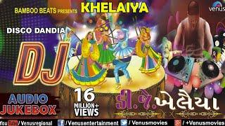 getlinkyoutube.com-DJ KHELAIYA : Gujarati Disco Dandiya DJ Garba Songs || Audio Jukebox