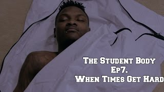 The Student Body Ep.7 When Times Get Hard