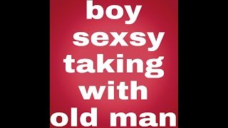 old man tell me about sex to young boy 2018