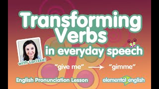 Transforming Verbs in Everyday Speech