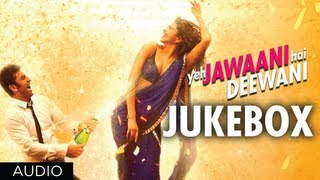 Yeh Jawaani Hai Deewani Full Songs