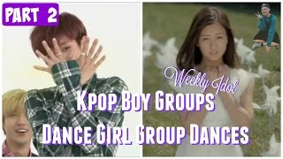PART 2 || Kpop Boy Groups Dancing Girl Group Dances || WEEKLY IDOL EDITION