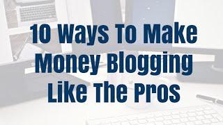 10 Make Money Blogging Tips For Beginners 2016