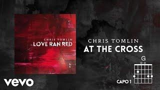 getlinkyoutube.com-Chris Tomlin - At The Cross (Love Ran Red) (Lyrics & Chords)