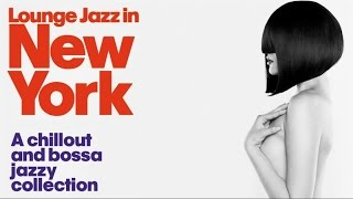 getlinkyoutube.com-Lounge Jazz In New York Chillout Bossa Collection Party Sound HQ. 1 Hour Music Non Stop!