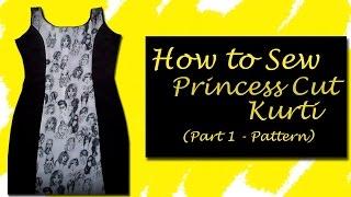 How to Sew Princess Cut Kurti  (Part 1 - Pattern)