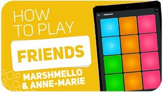 How to play: FRIENDS (Marshmello & Anne-Marie) - SUPER PADS - Kit FRIENDZONE