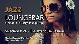 getlinkyoutube.com-Jazz Loungebar - Selection #24 The Jazzhouse Session, HD, 2016, Smooth Lounge Music