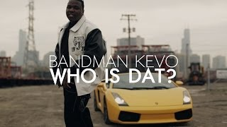 Bandman Kevo - Who Is Dat? | Shot by @DGainzBeats