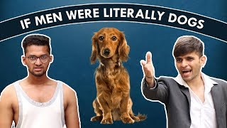 If MEN were literally DOGS | Funcho Entertainment | Dhruv Shah | Shyam Sharma