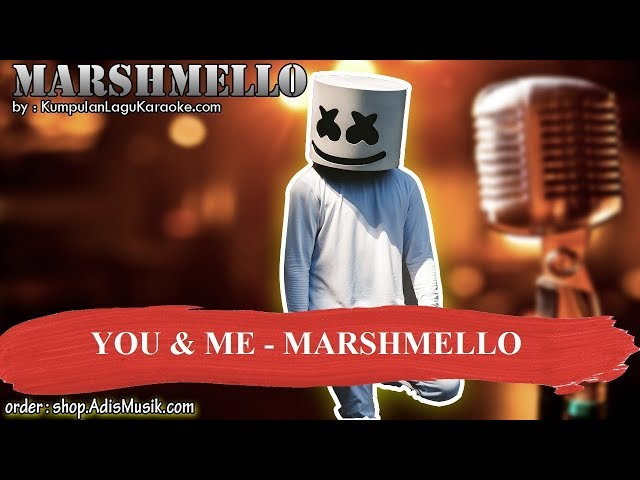 YOU & ME - MARSHMELLO Karaoke