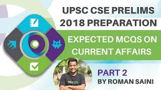 UPSC Prelims 2018 Preparation - Most Expected  MCQ's on Current Affairs By Roman Saini Part 2