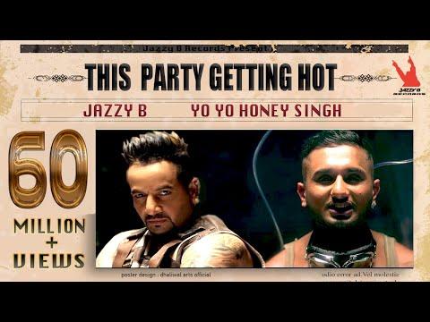 This Party Gettin Hot | Jazzy B | Yo Yo Honey Singh