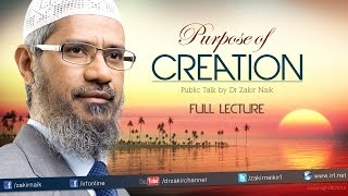 THE PURPOSE OF CREATION   LECTURE + Q & A   DR ZAKIR NAIK