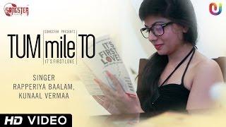 getlinkyoutube.com-New Hindi Song 2014 - Tum Mile To | Kunaal Vermaa, Rapperiya Baalam | Full HD Video