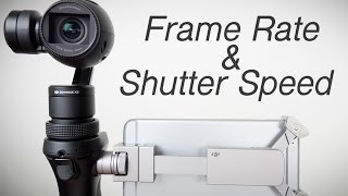 DJI OSMO: How to adjust your shutter speed and frame rate for the best video quality