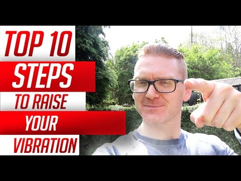 10 - Tips To Raise Your Vibration Instantly To Become Your Greatest Version Of You