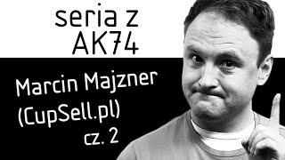 Marcin Majzner ( CupSell.pl ) Nowa Seria z AK74 cz.2